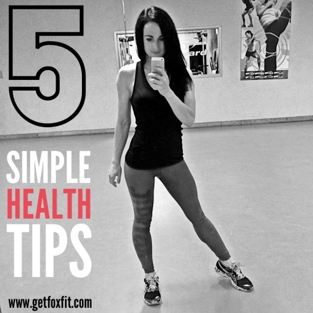 5 Simple Health Tips (www.getfoxfit)